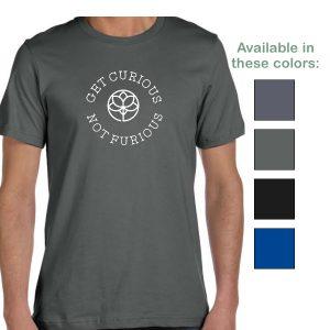 Get Curious Not Furious t-shirt