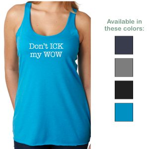 Don't ICK my WOW tank